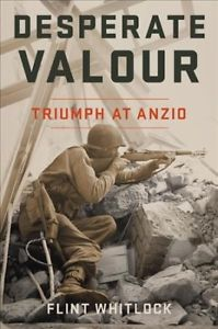 Episode 235-An Interview with Flint Whitlock about his book Desperate Valour: Triumph at Anzio