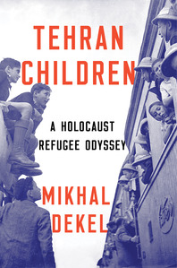 Episode 267-An interview with Mikhal Dekel about her book, Tehran Children, A Holocaust Refugee Odyssey